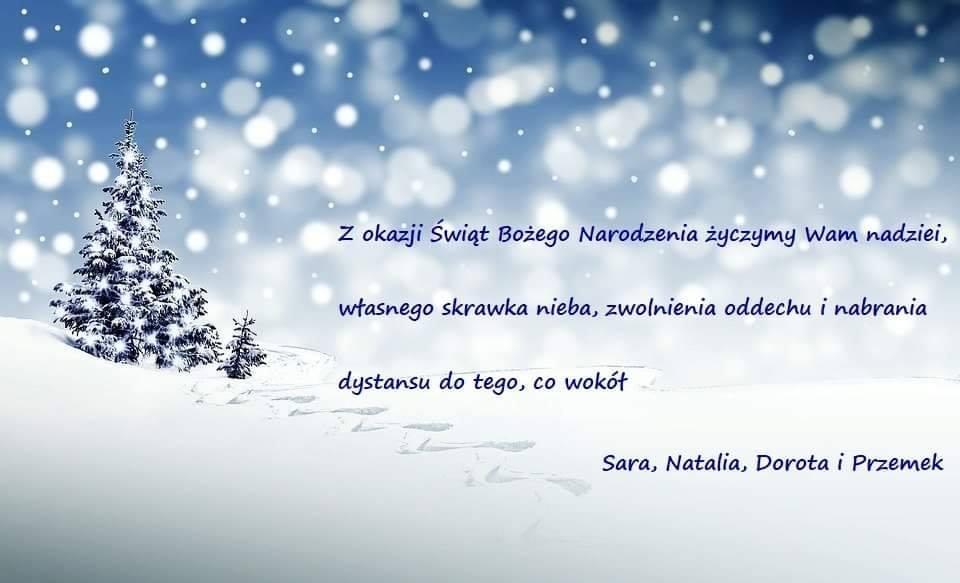 Z okazji Świąt Bożego Narodzenia życzymy Wam nadziei, własnego skrawka nieba, zwolnienia oddechu i nabrania dystansu do tego, co wokół. Sara, Natalia, Dorota i Przemek